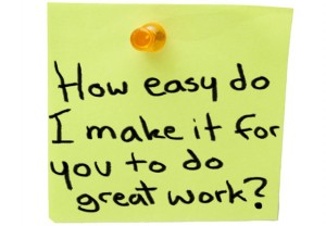 "Post it note that says ""How easy do I make it for you to do great work?"""